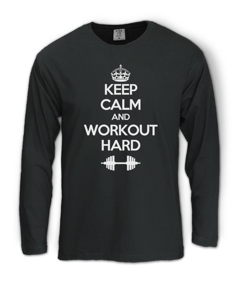Keep Calm Workout Hard Long Sleeve T Shirt Training Gym