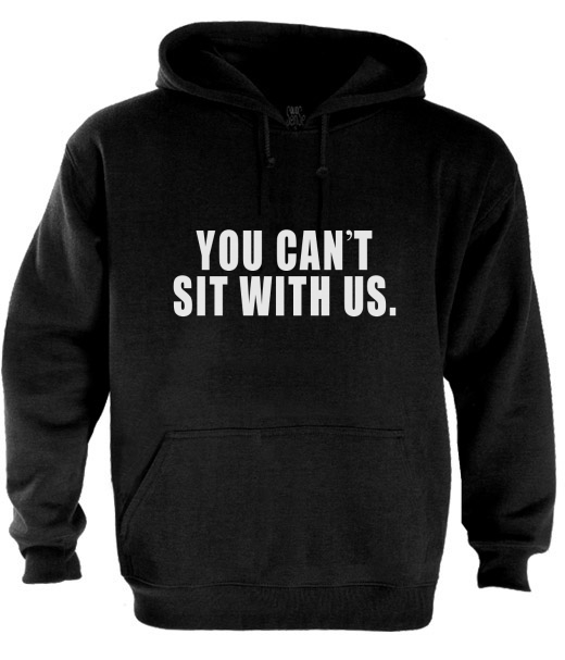 You Can 039 T Sit with US Hoodie Mean Girls Tumblr Dope Swag Meme Keep ...