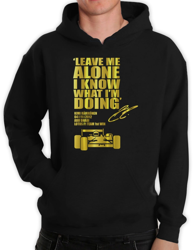 LEAVE-ME-ALONE-I-KNOW-WHAT-I-039-M-DOING-Hoodie-Lotus-F1-KIMI-RAIKKONEN-car-race
