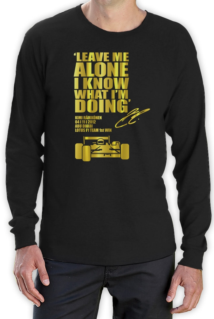 LEAVE-ME-ALONE-I-KNOW-WHAT-I-039-M-DOING-Long-Sleeve-T-Shirt-KIMI-RAIKKONEN-race
