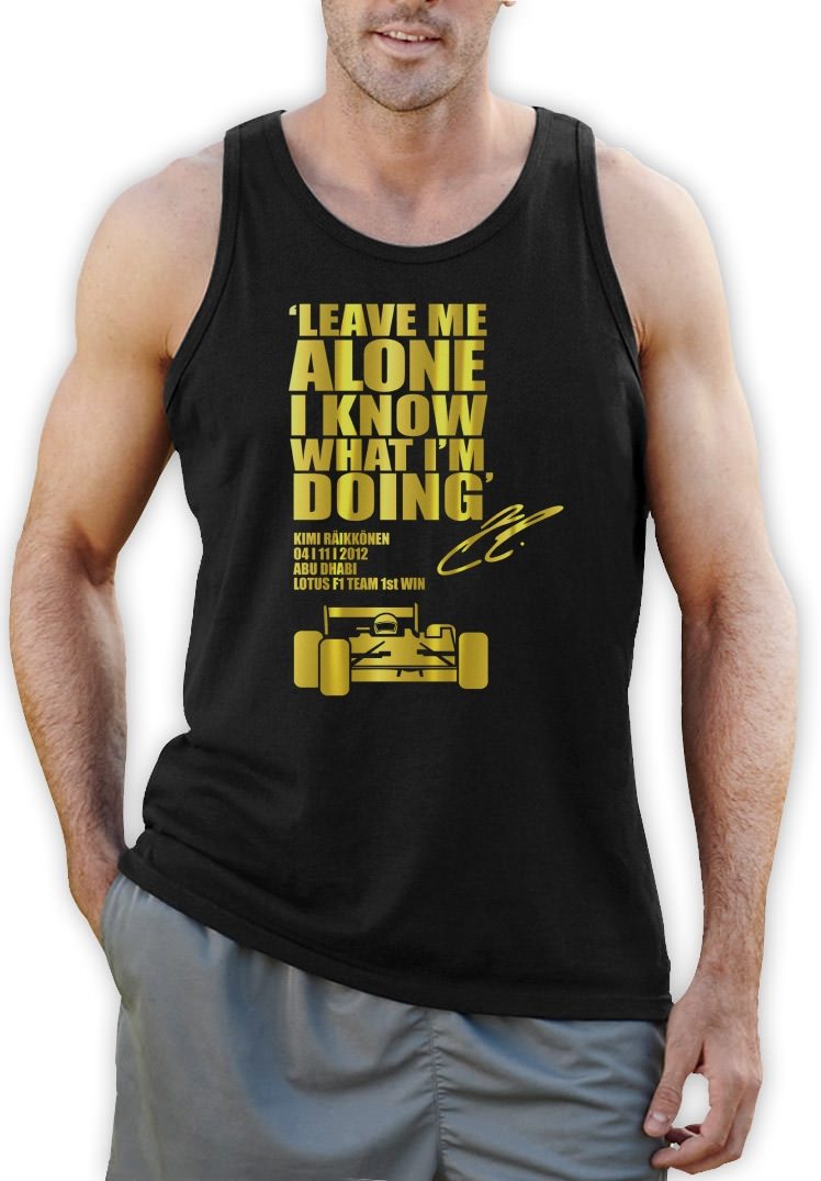 LEAVE-ME-ALONE-I-KNOW-WHAT-IM-DOING-Singlet-Lotus-F1-KIMI-RAIKKONEN-car-race