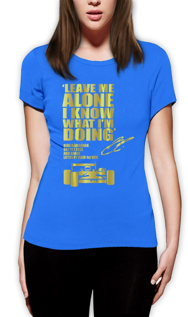 LEAVE-ME-ALONE-I-KNOW-WHAT-IM-DOING-Women-T-Shirt-Lotus-F1-KIMI-RAIKKONEN-race
