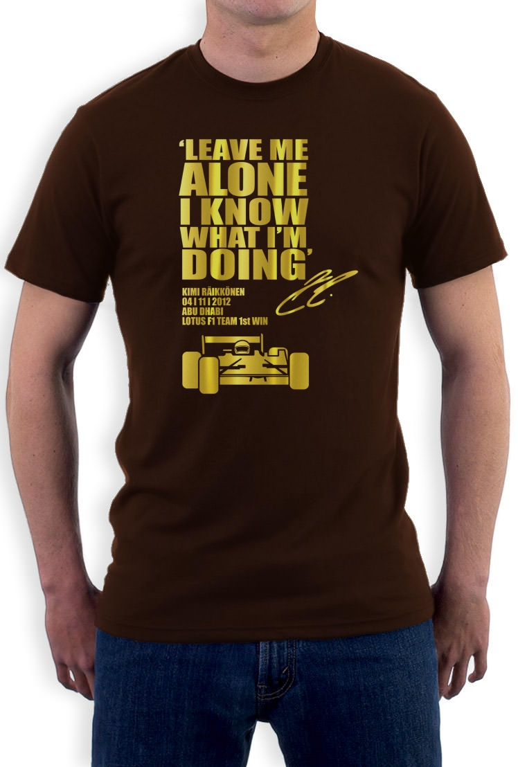 LEAVE-ME-ALONE-I-KNOW-WHAT-IM-DOING-T-Shirt-Lotus-F1-KIMI-RAIKKONEN-car-race