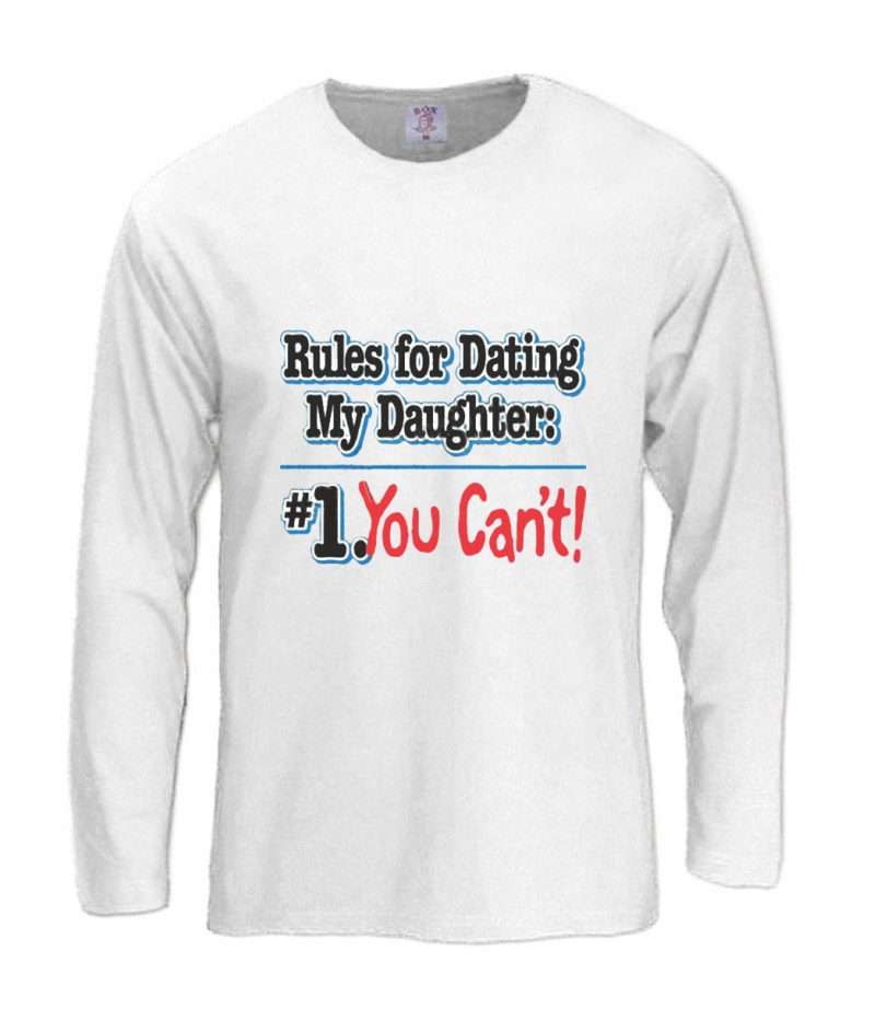Rules For Dating My Daughter Long Sleeve T Shirt Fathers