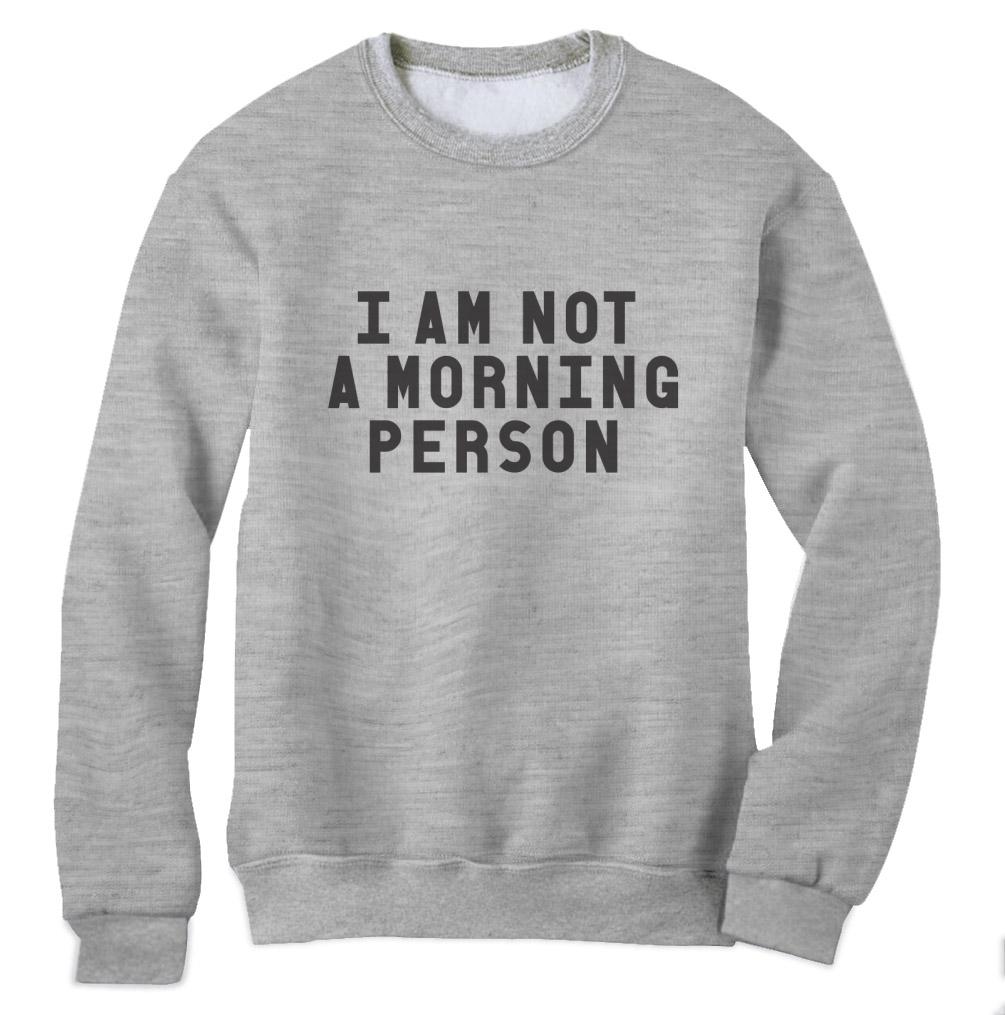 I am not a morning person Sweatshirt Funny Rude Cynical Sarcastic Crew Jumper