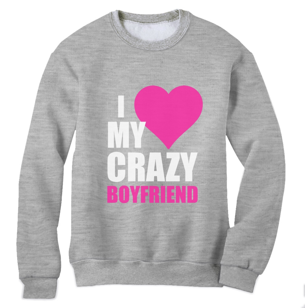 I Love My Crazy Boyfriend Sweatshirt Matching Couple valentine ...