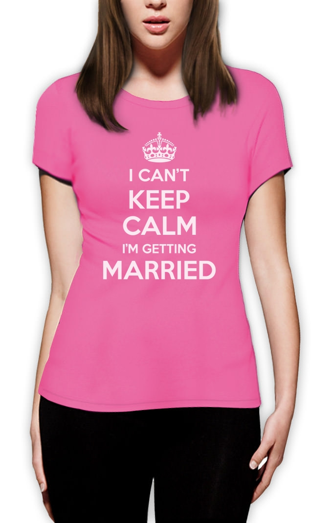 Can't Keep Calm I'm Getting Married Women T-Shirt Funny Stag Hen Party Favours