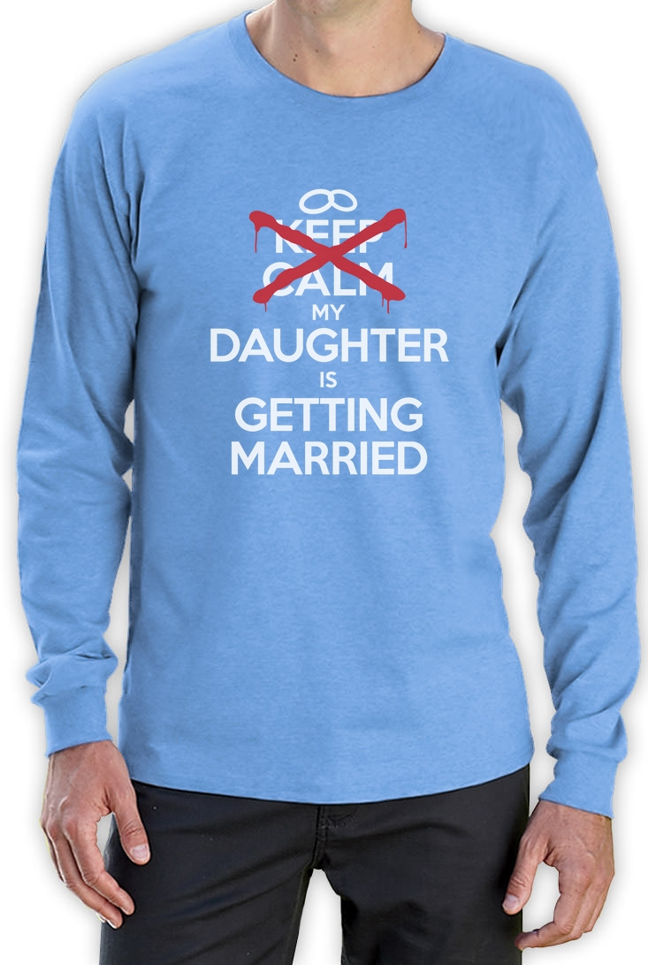 Keep Calm My Daughter Is Getting Married Funny Long Sleeve